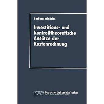 Investitions und kontrolltheoretische Anstze der Kostenrechnung by Winckler & Barbara