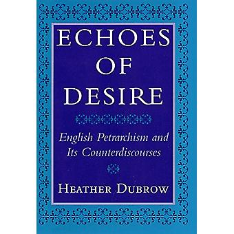Echoes of Desire - English Petrarchism and Its Counterdiscourses by Ec