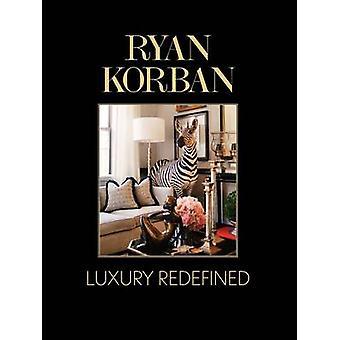 Ryan Korban - Luxury Redefined by Ryan Korban - 9780062235732 Book