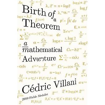 Birth of a Theorem - A Mathematical Adventure by Cedric Villani - Prof