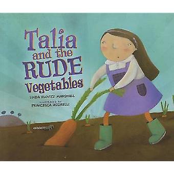 Talia and the Rude Vegetables by Linda Elovitz Marshall - 97807613521