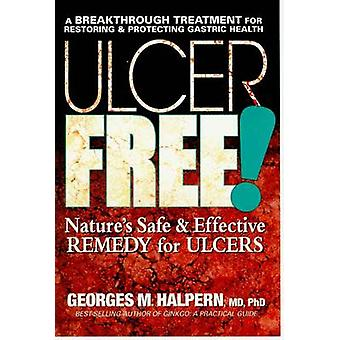 Ulcer Free! - Natures Safe & Effective Remedy for Ulcers by Georges M.