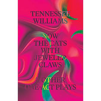 Now the Cats with Jeweled Claws & Other One-Act Plays by Tennessee Wi