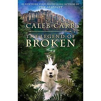The Legend of Broken by Caleb Carr - 9780812984521 Book