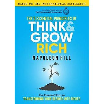 The 5  Essential Principals of Think and Grow Rich by The 5  Essentia