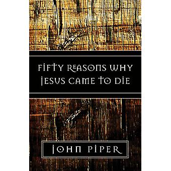 Fifty Reasons Why Jesus Came to Die by John Piper - 9781581347883 Book
