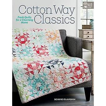 Cotton Way Classics - Fresh Quilts for a Charming Home by Bonnie Olave