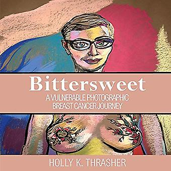 Bittersweet - A Vulnerable Photographic Breast Cancer Journey by Bitte