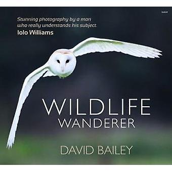 Wildlife Wanderer by David Bailey - 9781785621833 Book