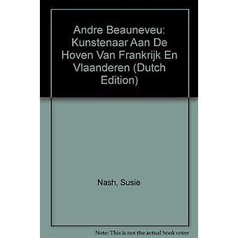 Andre Beauneveu - Kunstenaar Aan De Hoven Van Frankrijk En Vlaanderen