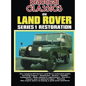 Practical Classics on Land Rover Series 1 Restoration - The Complete D