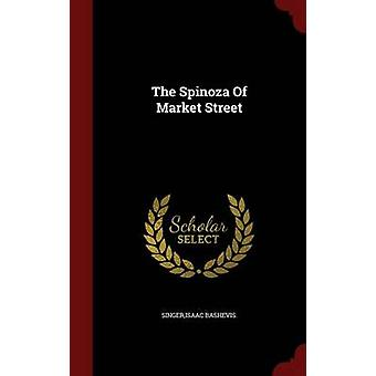 The Spinoza Of Market Street von Singer & Isaac Bashevis.