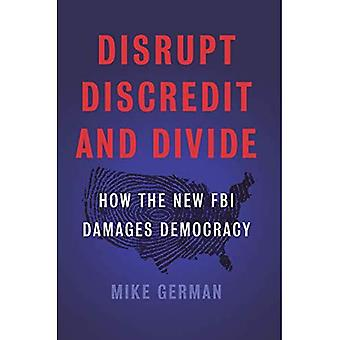 The Disrupt, Discredit, Anda� Divide: How the New FBI Damages Our Democracy