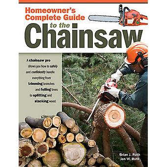 Homeowners Complete Guide to the Chainsaw von Brian Ruth