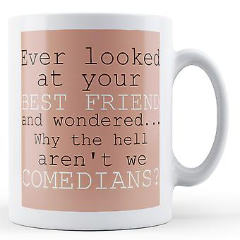Best Friend Why Aren't We Comedians? - Printed Mug