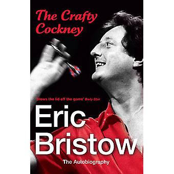 Eric Bristow - the Autobiography - The Crafty Cockney by Eric Bristow