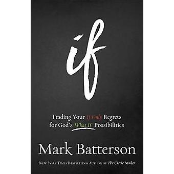 If - Trading Your If Only Regrets for God's What If Possibilities by M