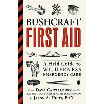 Bushcraft First Aid - A Field Guide to Wilderness Emergency Care by Da