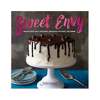 Sweet Envy - Deceptively Easy Desserts - Designed to Steal the Show by