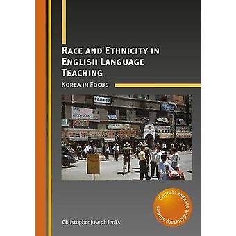 Race and Ethnicity in English Language Teaching - Korea in Focus by Ch