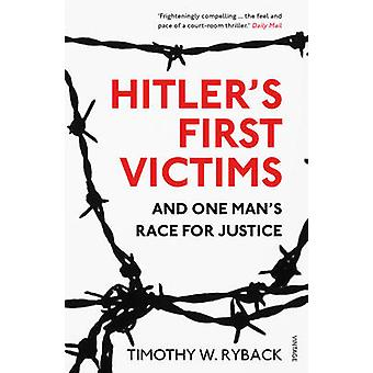Hitler's First Victims - And One Man's Race for Justice by Timothy W.