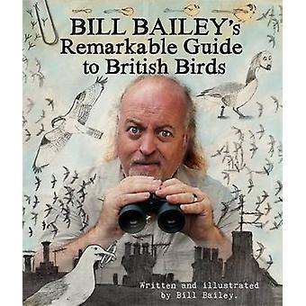 The Bill Baileys anmärkningsvärd Guide to British Birds av Bill Bailey-