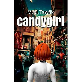 Candygirl - An Egyptian Novel by Mohamed M. Tawfik - Mohamed M. Tawfik