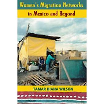 Women's Migration Networks in Mexico and Beyond by Tamar Diana Wilson