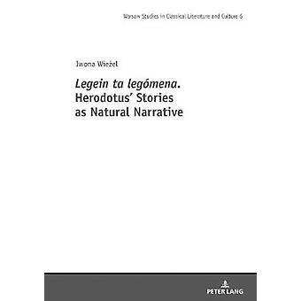 Legein ta legomena. Herodotus' Stories as Natural Narrative by Legein