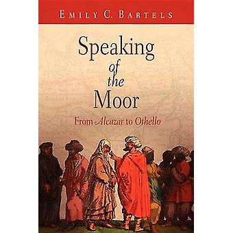 Speaking of the Moor - From Alcazar to Othello by Emily C. Bartels - 9