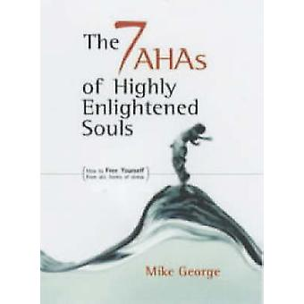 The 7 Ahas of Highly Enlightened Souls - How to Free Yourself from All