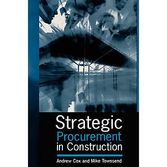 Strategic Procurement in Construction by Andrew Cox - Mike Townsend -