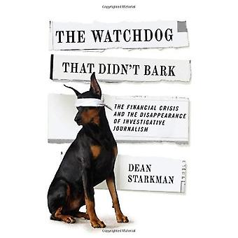 The Watchdog That Didn't Bark: The Financial Crisis and the Disappearance of Investigative Journalism (Columbia...
