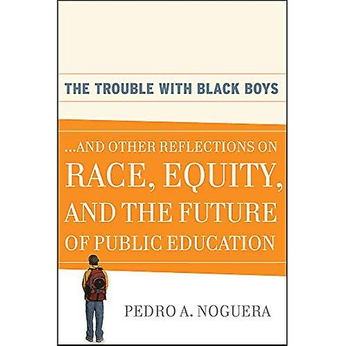 Trouble With Black Boys: And Other Reflections on Race, Equity, and the Future of Public Education
