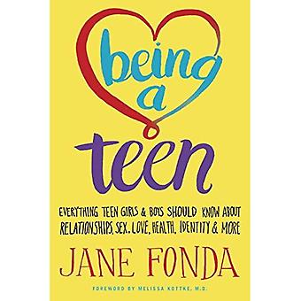 Being a Teen: Everything Teen Girls and Boys Should Know About Relationships, Sex, Love, Health, Identity and...
