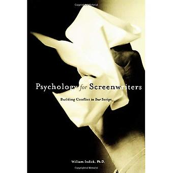 Psychology for Screenwriters: Building Conflict in Your Script: Building the Conflict in Your Script