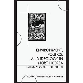 Environnement, politique et idéologie en Corée du Nord: paysage comme projet politique