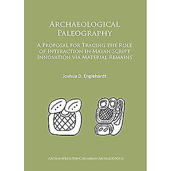 Archaeological Paleography: A Proposal for Tracing the Role of Interaction in Mayan Script Innovation via Material...