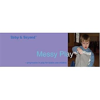 Messy Play: Progression in Play for Babies and Children (Baby and Beyond)