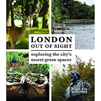 London Out of Sight: Exploring the City's Green Spaces