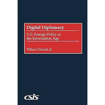 Digitale diplomatie U.S. buitenlandbeleid in het informatietijdperk door Dizard & Wilson P. & Jr.