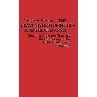 Leavenworth skoler og den gamle hær uddannelse professionalisme og officerskorps i den amerikanske hær 18811918 af Nenninger & Timothy K.