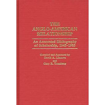 The AngloAmerican Relationship An Annotated Bibliography of Scholarship 19451985 by Lincove & David A.