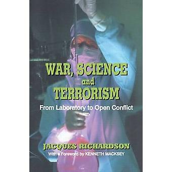War Science and Terrorism From Laboratory to Open Conflict by Richardson & Jacques