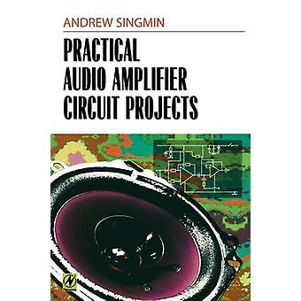 Practical Audio Amplifier Circuit Projects by Singmin & Andrew