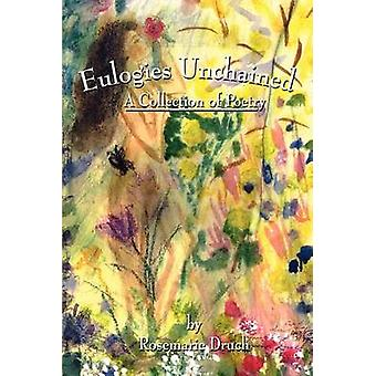 Eulogies Unchained  A Collection of Poetry by Druch & Rosemarie