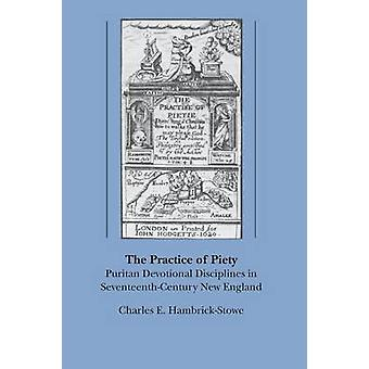 Öva av fromhet puritanska ANDAKTS discipliner i SeventeenthCentury New England av Hambrick Stowe Charles E
