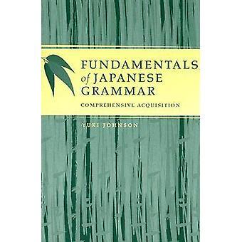 Principes fondamentaux de la grammaire japonaise complète Acquisition par Johnson & Yuki