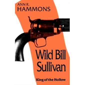 Wild Bill Sullivan King of the Hollow by Hammons & Ann R.