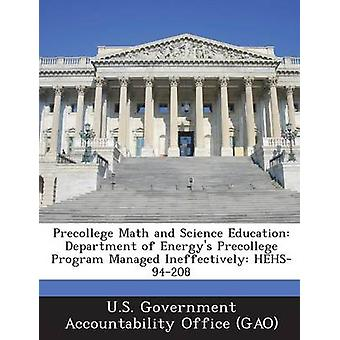 Precollege Math and Science Education Department of Energys Precollege Program Managed Ineffectively Hehs94208 by U. S. Government Accountability Office